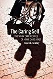The Caring Self: The Work Experiences of Home Care Aides (The Culture and Politics of Health Care Work)