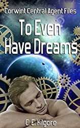 To Even Have Dreams (Corwint Central Agent Files)