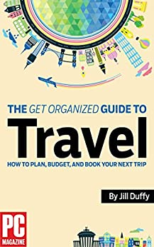 The Get Organized Guide to Travel: How to Plan, Budget and Book Your Next Trip by [Duffy, Jill]