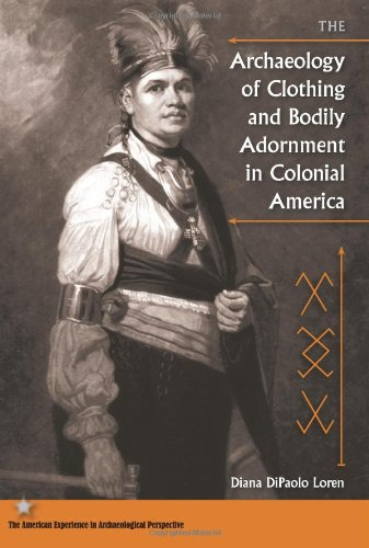 The Archaeology Of Clothing And Bodily Adornment In Colonial America (American Experience In Archaeological Pespective)