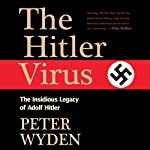 The Hitler Virus: The Insidious Legacy of Adolf Hitler | Peter Wyden