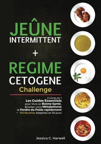 Best Jeûne Intermittent et Régime Cétogène: 2 Livres en 1 - Les Guides Essentiels pour Vivre en Bonne R.A.R