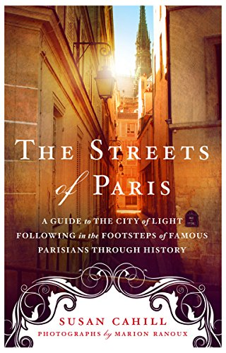 From the author of Hidden Gardens of Paris, The Streets of Paris is Susan Cahill's wonderfully unique guide to present-day Paris following in the footsteps of famous Parisians through the last 800 years. For hundreds of years, the City o...