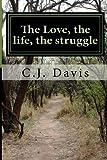 The Love, the Life, the Struggle, C. J. Davis, 1493598058