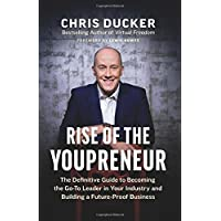 Rise of the Youpreneur: The Definitive Guide to Becoming the Go-To Leader in Your Industry and Building a Future-Proof Business