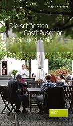 Die schönsten Gasthäuser an Rhein und Main von Peter Badenhop (2013) Broschiert
