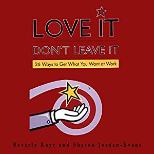 Love It, Don't Leave It: 26 Ways to Get What You Want at Work Audiobook