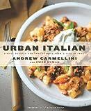 Urban Italian, Andrew Carmellini and Gwen Hyman, 159691470X