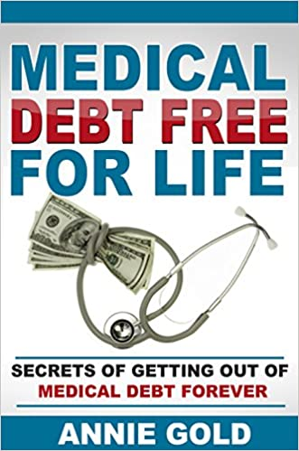 Medical Debt Free for Life: Secrets of Getting Out of Medical Debt Forever