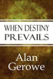 When Destiny Prevails, Alan Gerowe, 1448953197