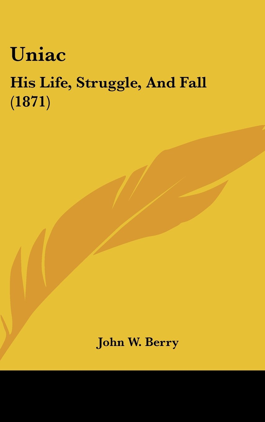 Read Online Uniac: His Life, Struggle, And Fall (1871) ebook