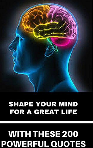 Shape your mind for a great life with these 200 powerful quotes