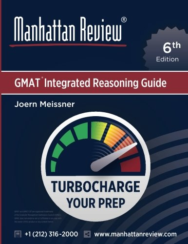 Manhattan Review GMAT Integrated Reasoning Guide [6th Edition]: Turbocharge Your Prep