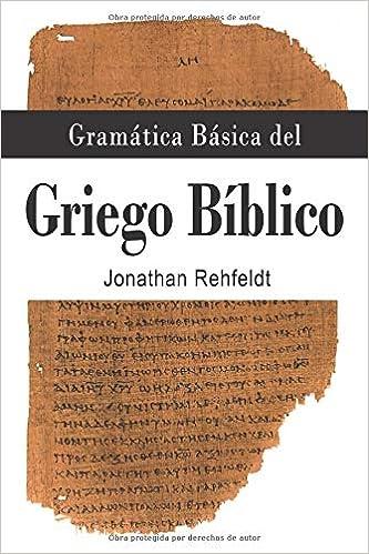 Gramática Básica del Griego Bíblico: Amazon.es: Jonathan Rehfeldt: Libros