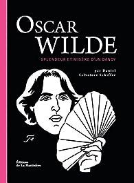 Oscar Wilde : Splendeur et misère d'un dandy par Daniel Salvatore Schiffer