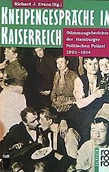 Kneipengespräche im Kaiserreich. Stimmungsberichte der Hamburger Politischen Polizei 1892 - 1914.