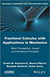 Fractional Calculus with Applications in Mechanics : Wave Propagation, Impact and Variational Principles, Atanackovic, 1848216793