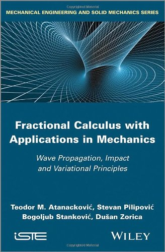Fractional Calculus with Applications in Mechanics: Wave Propagation, Impact and Variational Principles (Mechanical Engineering and Solid Mechanics)