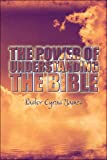 The Power of Understanding the Bible, Pastor Cyrus James, 1424188083