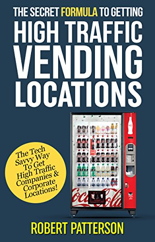 The Secret Formula To Getting High Traffic Vending Locations: The Tech Savvy Way to Get into High Traffic Companies & Corporate Locations