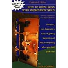 How To Open Locks With Improvised Tools: Practical, non-destructive ways of getting back into just about everything when you lose your keys