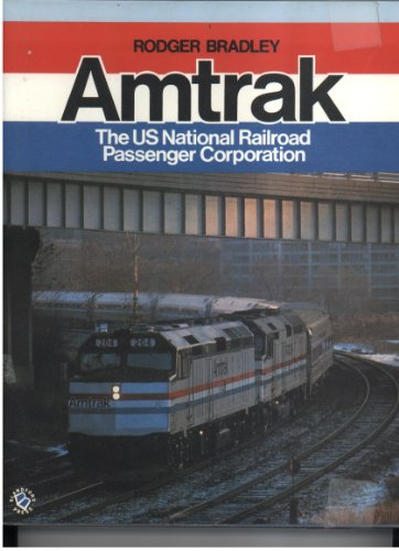 Amtrak: The Us National Railroad Passenger Corporation