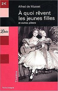 A quoi rêvent les jeunes filles, suivi de La nuit vénitienne et de Les marrons du feu par  Alfred de Musset