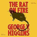 The Rat on Fire: A Novel | George V. Higgins