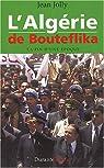 L'Algérie de Bouteflika : La fin d'une époque par Jolly