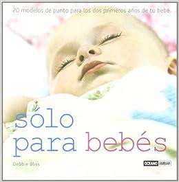Solo Para Bebes/ Just for Babies: 20 Modelos Para Los Primeros Dos Anos De Tu Bebe (Tiempo Libre) (Spanish Edition) (Spanish) Paperback – November 1, 2006