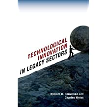 Technological Innovation in Legacy Sectors by William B. Bonvillian (2015-09-01)