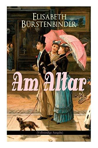 Am Altar (Vollständige Ausgabe)  [Bürstenbinder, Elisabeth] (Tapa Blanda)