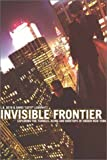 img - for Invisible Frontier: Exploring the Tunnels, Ruins, and Rooftops of Hidden New York book / textbook / text book