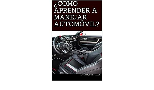 ¿COMO APRENDER A MANEJAR AUTOMÓVIL? (Spanish Edition), Javier Muñoz Tellez, eBook - Amazon.com
