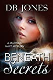 Beneath Secrets: A Madison Hart Mystery (Madison Hart Mysteries Book 2)