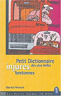 Petit Dictionnaire des plus belles injures bretonnes par Martial Menard