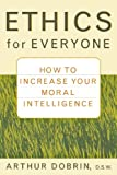 img - for Ethics for Everyone: How to Increase Your Moral Intelligence (General Self-Help) by Arthur Dobrin (2002-04-12) book / textbook / text book
