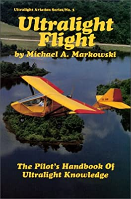 Ultralight Flight: The Pilot's Handbook of Ultralight Knowledge (Ultralight Aviation Series)