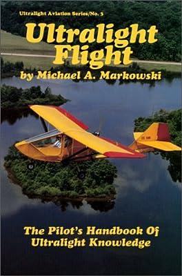 Ultralight Flight: The Pilot's Handbook of Ultralight Knowledge (Ultralight Aviation Series)