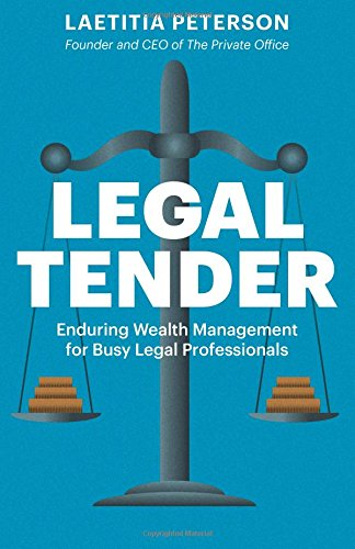 Legal Tender: Enduring Wealth Management for Busy Legal Professionals