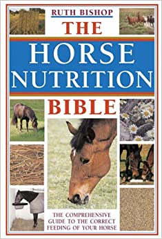 Book The Horse Nutrition Bible: The Comprehensive Guide To The Correct Feeding Of Your Horse