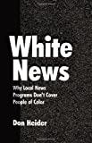 img - for White News: Why Local News Programs Don't Cover People of Color (Lea's Communication) book / textbook / text book