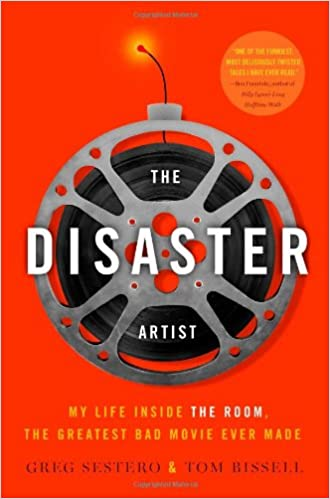 The Disaster Artist My Life Inside The Room The Greatest Bad Movie