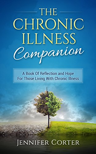 The Chronic Illness Companion: A Book Of Reflection And Hope For Those Living With Chronic Illness