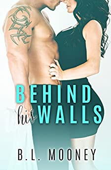 Behind His Walls by [Mooney, B.L.]