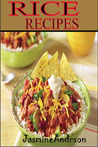 RICE COOK BOOK: Here`s The Perfect & Ultimate Guide On Traditional Rice, So ve Your Copy & Cook By Following Step By Step & Many Easy methods. by JASMINE ANDERSON