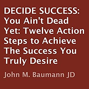 Decide Success: You Ain't Dead Yet Audiobook