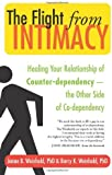 The Flight from Intimacy: Healing Your Relationship of Counter-dependence - the Other Side of Co-dependency by Barry K. Weinhold, Janae B. Weinhold (March 21, 2008) Paperback