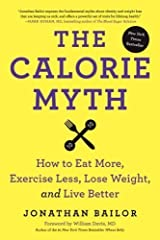 The Calorie Myth by Bailor, Jonathan (2014) Hardcover Hardcover