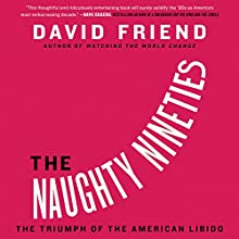 The Naughty Nineties: The Triumph of the American Libido Audiobook by David Friend Narrated by David Friend